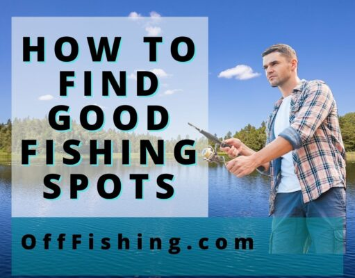 How To Find Good Fishing Spots Off Fishing