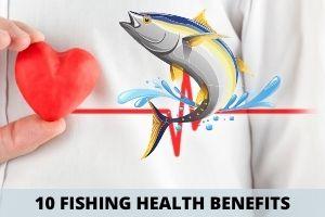 10 Fishing Health Benefits