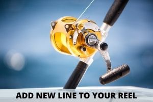 Add New Fishing Line To Your New Reel