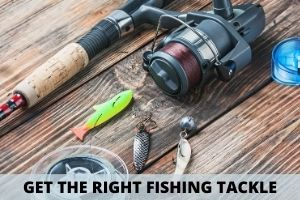 Get The Right Fishing Tackle